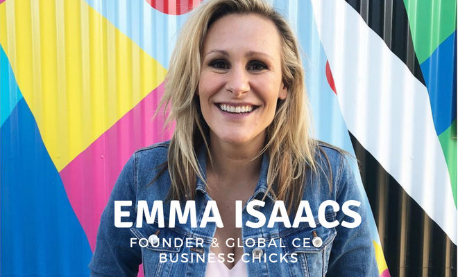 The early days, having it all and entrepreneurial advice – reflecting on Emma Isaacs' Business Chicks journey